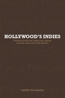Hollywood's Indies : Classics Divisions, Specialty Labels and American Independent Cinema, Paperback / softback Book