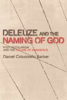 Deleuze and the Naming of God : Post-Secularism and the Future of Immanence, Hardback Book