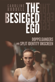 The Besieged Ego : Doppelgangers and Split Identity Onscreen, Hardback Book