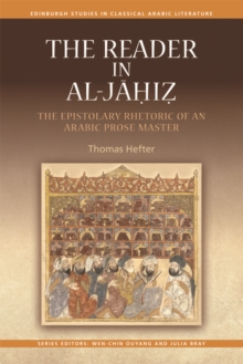 The Reader in al-Jahiz : The Epistolary Rhetoric of an Arabic Prose Master, Hardback Book