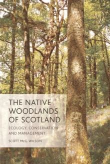 The Native Woodlands of Scotland : Ecology, Conservation and Management, Paperback / softback Book