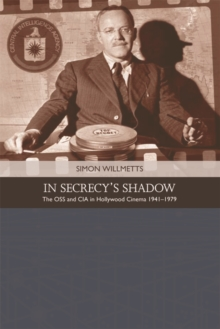 In Secrecy's Shadow : The OSS and CIA in Hollywood Cinema 1941-1979, Hardback Book