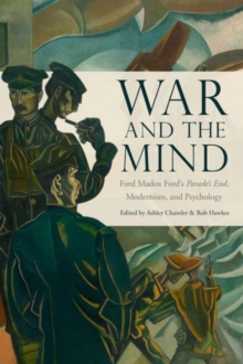 War and the Mind : Ford Madox Ford's Parade's End, Modernism, and Psychology, Hardback Book