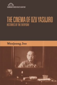 The Cinema of Ozu Yasujiro : Histories of the Everyday, Hardback Book