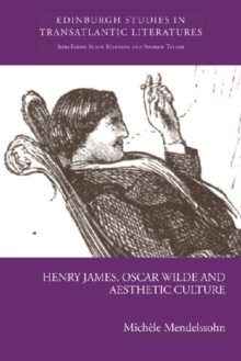 Henry James, Oscar Wilde and Aesthetic Culture, Paperback / softback Book