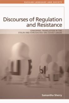 Discourses of Regulation and Resistance : Censoring Translation in the Stalin and Khrushchev Era Soviet Union, Hardback Book