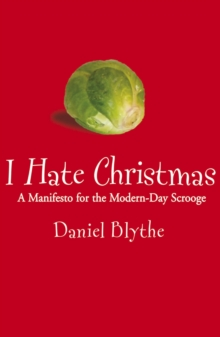 I Hate Christmas : A Manifesto for the Modern-Day Scrooge, EPUB eBook