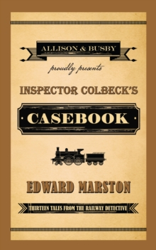Inspector Colbeck's Casebook : Thirteen Tales from the Railway Detective, Hardback Book