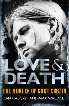 Love & Death the Murder of Kurt Cobain, Paperback Book