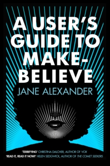 A User's Guide to Make-Believe : An all-too-plausible thriller that will have you gripped, Paperback / softback Book