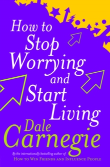 How To Stop Worrying And Start Living, Paperback Book