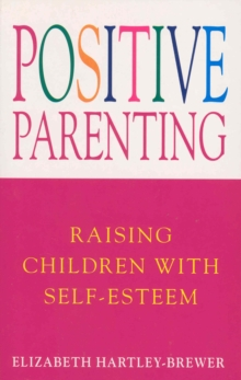 Positive Parenting : Raising Children with Self-esteem, Paperback Book