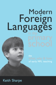 Modern Foreign Languages in the Primary School : The What, Why and How of Early MFL Teaching, Paperback / softback Book