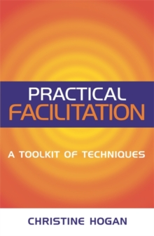 Practical Facilitation : A Toolkit of Techniques, Paperback / softback Book