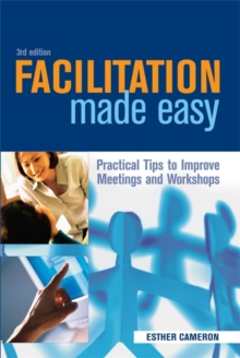 Facilitation Made Easy : Practical Tips to Improve Meetings and Workshops, Paperback / softback Book