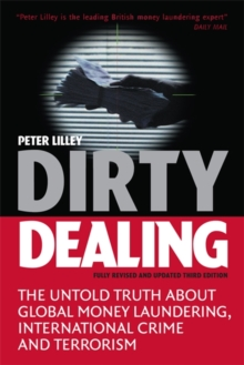 Dirty Dealing : The Untold Truth about Global Money Laundering, International Crime and Terrorism, Paperback Book