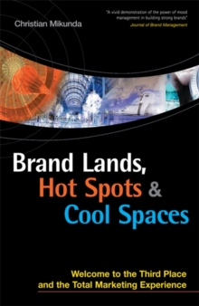 Brand Lands, Hot Spots and Cool Spaces : Welcome to the Third Place and the Total Marketing Experience, Paperback / softback Book