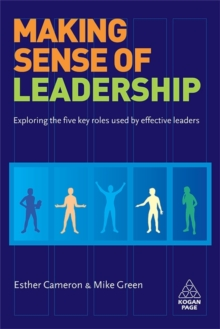 Making Sense of Leadership : Exploring the Five Key Roles Used by Effective Leaders, Paperback / softback Book