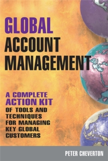Global Account Management : A Complete Action Kit of Tools and Techniques for Managing Key Global Customers, Paperback / softback Book