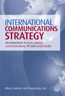 International Communications Strategy : Developments in Cross-Cultural Communications, PR and Social Media, Hardback Book