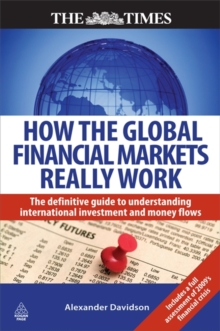 How the Global Financial Markets Really Work : The Definitive Guide to Understanding International Investment and Money Flows, Paperback / softback Book