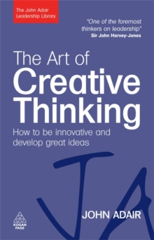 The Art of Creative Thinking : How to be Innovative and Develop Great Ideas, Paperback Book
