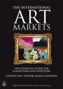The International Art Markets : The Essential Guide for Collectors and Investors, Paperback / softback Book