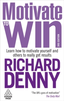 Motivate to Win : Learn How to Motivate Yourself and Others to Really Get Results, Paperback / softback Book