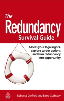 The Redundancy Survival Guide : Assess Your Legal Rights, Explore Career Options and Turn Redundancy Into Opportunity, Paperback Book