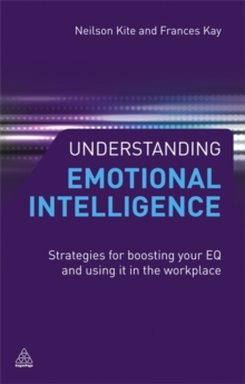 Understanding Emotional Intelligence : Strategies for Boosting Your EQ and Using it in the Workplace, Paperback / softback Book