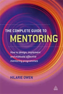 The Complete Guide to Mentoring : How to Design, Implement and Evaluate Effective Mentoring Programmes, Paperback / softback Book