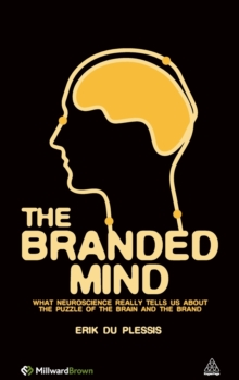 The Branded Mind : What Neuroscience Really Tells Us About the Puzzle of the Brain and the Brand, Hardback Book