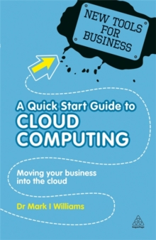 A Quick Start Guide to Cloud Computing : Moving Your Business into the Cloud, Paperback Book