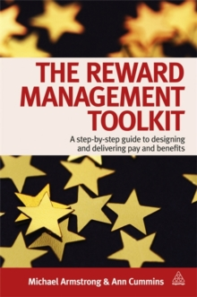 The Reward Management Toolkit : A Step-By-Step Guide to Designing and Delivering Pay and Benefits, Paperback / softback Book