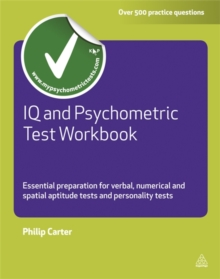 IQ and Psychometric Test Workbook : Essential Preparation for Verbal Numerical and Spatial Aptitude Tests and Personality Tests, Paperback Book