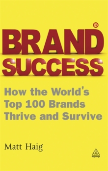 Brand Success : How the World's Top 100 Brands Thrive and Survive, Paperback Book