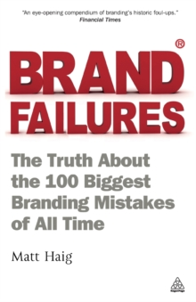 Brand Failures : The Truth About the 100 Biggest Branding Mistakes of All Time, Paperback Book