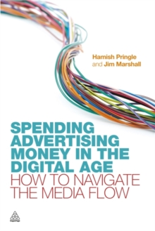 Spending Advertising Money in the Digital Age : How to Navigate the Media Flow, Paperback / softback Book