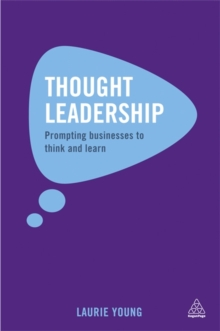 Thought Leadership : Prompting Businesses to Think and Learn, Paperback / softback Book