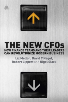 The New CFOs : How Financial Teams and their Leaders Can Revolutionize Modern Business, Paperback / softback Book