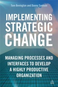 Implementing Strategic Change : Managing Processes and Interfaces to Develop a Highly Productive Organization, Paperback / softback Book