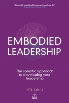 Embodied Leadership : The Somatic Approach to Developing Your Leadership, Paperback / softback Book