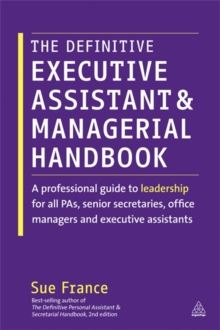 The Definitive Executive Assistant and Managerial Handbook : A Professional Guide to Leadership for All PAs, Senior Secretaries, Office Managers and Executive Assistants, Paperback Book