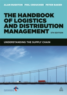 The Handbook of Logistics and Distribution Management : Understanding the Supply Chain, Paperback Book