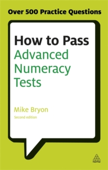 How to Pass Advanced Numeracy Tests : Improve Your Scores in Numerical Reasoning and Data Interpretation Psychometric Tests, Paperback Book