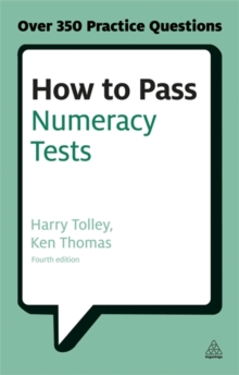 How to Pass Numeracy Tests : Test Your Knowledge of Number Problems, Data Interpretation Tests and Number Sequences, Paperback Book