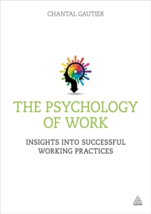 The Psychology of Work : Insights into Successful Working Practices, Paperback / softback Book