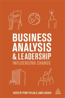 Business Analysis and Leadership : Influencing Change, Paperback / softback Book