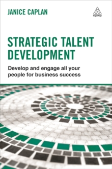 Strategic Talent Development : Develop and Engage All Your People for Business Success, Paperback / softback Book