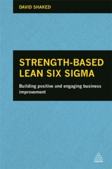 Strength-Based Lean Six Sigma : Building Positive and Engaging Business Improvement, Paperback Book